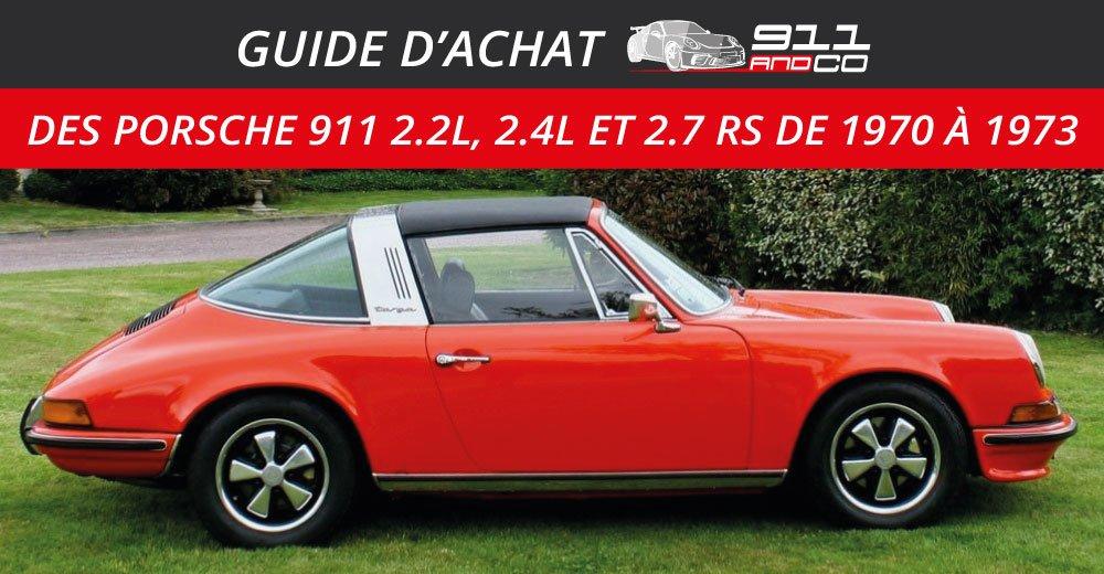 guide d'achat des Porsche 911 2.2l, 2.4l et 2.7l RS de 1970 à 1973